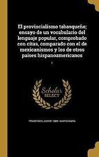El Provincialismo Tabasqueno; Ensayo de Un Vocabulario del Lenguaje Popular, Com