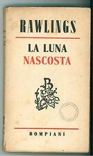 RAWLINGS MARJORIE KINNAN LA LUNA NASCOSTA BOMPIANI 1948 PRIMA EDIZIONE