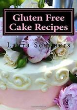 Gluten Free Cake Recipes: A Cookbook for Wheat Free Baking:... by Sommers, Laura