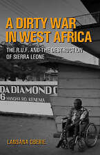 A Dirty War in West Africa: The R.U.F. and the Destruction of Sierra Leone by L