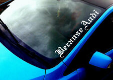 Because Audi (2) ANY COLOUR Windscreen Sticker  A3 A4 A5 S Line Car Vinyl Decal