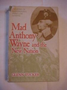 1973 Book, MAD ANTHONY WAYNE AND THE NEW NATION by Glen Tucker REVOLUTIONARY WAR