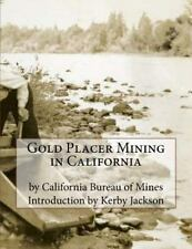 Gold Placer Mining in California by California Bureau Mines (2015, Paperback)