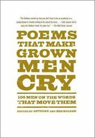 Poems That Make Grown Men Cry : 100 Men on the Words That Move Them by Ben Holde