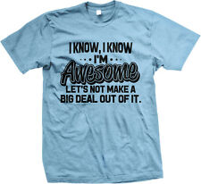 I Know I'm Awesome Let's Not Make A Big Deal Out Of It Great Kind Men's T-Shirt
