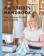The Refashion Handbook: Refit, Redesign, Remake for Every Body, Huntington, Beth