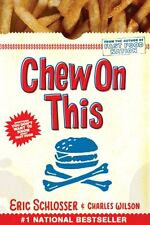 Chew On This: Everything You Dont Want to Know About Fast Food by Charles Wilso