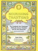 Nourishing Traditions : The Cookbook That Challenges Politically Correct