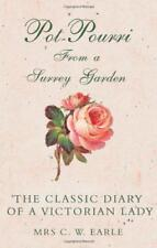 Pot-pourri From a Surrey Garden: The Classic Diary of a Victorian Lady, Earle, M