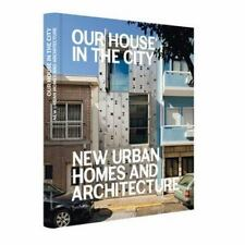 Our House in the City : New Urban Homes and Architecture by S. Ehmann, S....