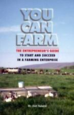 You Can Farm : The Entrepreneur's Guide to Start and Succeed in a Farming...