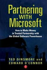 Partnering with Microsoft : How to Make Money in Trusted Partnership with the...