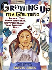 Growing Up: Its a Girl Thing: Straight Talk about First Bras, First Periods, an