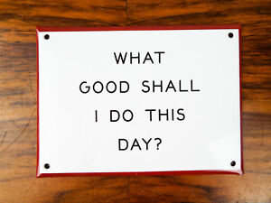 Enamel Sign What Good Shall I Do This Day Inspiration Plaque Benjamin Franklin