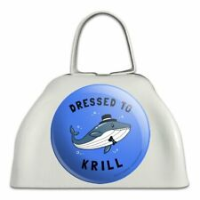 Dressed to Krill Whale Kill Funny Humor White Metal Cowbell Cow Bell Instrument