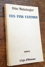 rare OTTO WEININGER : DES FINS ULTIMES textes posthumes - L'Age d'Homme 1981