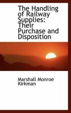 The Handling of Railway Supplies : Their Purchase and Disposition by Marshall...