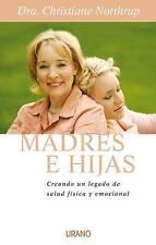 Madres E Hijas/Mother-Daughter Wisdom: Sabiduria Para Una Relacio Que Dura Toda