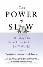 The Power of Slow : 101 Ways to Save Time in Our 24/7 World by Christine...