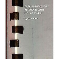 Dream Psychology - Psychoanalysis for Beginners - Freud by Sigmund Freud...
