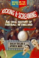 Kicking and Screaming: Oral History of Football in England By A .9780860519126