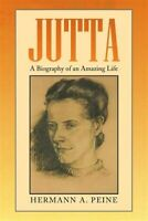 Jutta : A Biography of an Amazing Life, Paperback by Peine, Hermann, Like New...