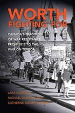 Worth Fighting for: Canada's Tradition of War Resistance from 1812 to the war on