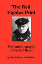 The Autobiography of the Red Baron: By Manfred Von Richthofen