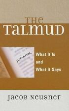 The Talmud: What It Is & What It Says by Jacob Neusner