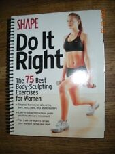 Shape Do It Right (The 75 Best Body-Sculpting Exercises for Women) by The Editor