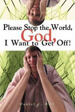 Please Stop the World, God, I Want to Get Off! by Daniel C. Ball (2000,...
