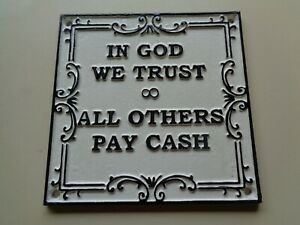 In God we Trust - All Others Pay Cash -  Funny Cast Metal Square SIGN not enamel