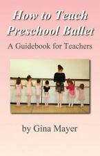 How to Teach Preschool Ballet : A Guidebook for Teachers by Gina Mayer (2011,...