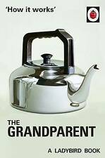 How it Works: The Grandparent by Joel Morris, Jason Hazeley (Hardback, 2016)
