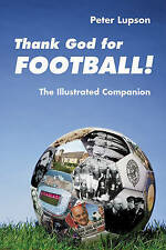 Thank God for Football! - The Illustrated Companion-ExLibrary