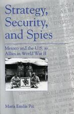Strategy, Security, and Spies: Mexico and the U.S. as Allies in World War II by