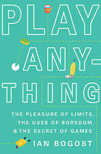 Play Anything: The Pleasure of Limits, the Uses of Boredom, and the Secret of Ga
