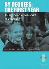 BY DEGREES: THE FIRST YEAR: FROM CARE TO UNIVERSITY., Jackson, Sonia & Sarah Aja