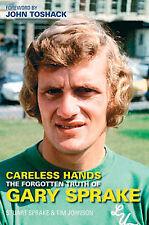 Careless Hands - Forgotten Truth of Gary Sprake - Leeds United Keeper Biography