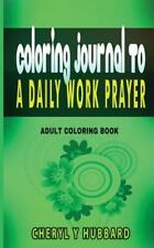 Coloring Journal to a Daily Work Prayer : Adult Coloring Book Devotional by...