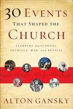 30 Events That Shaped the Church : Learning from Scandal, Intrigue, War, and...