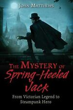 NEW - The Mystery of Spring-Heeled Jack: From Victorian Legend to Steampunk Hero