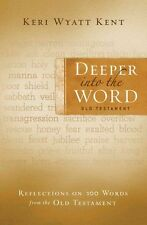 NEW Deeper Into the Word: Old Testament: Reflections on 100 Words from the Old T
