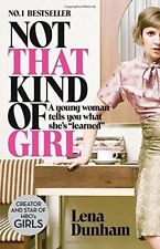 Not That Kind of Girl: A Young Woman Tells You What She's  Learned by Lena Dunh…