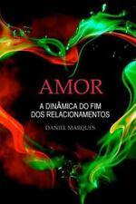 Amor : A Dinâmica Do Fim DOS Relacionamentos by Daniel Marques (2011, Paperback)