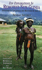 Zen Explorations in Remotest New Guinea: Adventures in the Jungles and Mountains