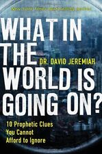What In the World Is Going On?: 10 Prophetic Clues You Cannot Afford to Ignore b