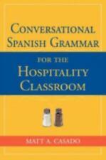 Conversational Spanish Grammar for the Hospitality Classroom, Matt A. Casado, Ac