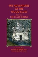 The Adventures of the Wood Elves: 3: Book 3: The Silver Castle (Volume 3)