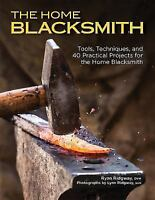 The Home Blacksmith: Tools, Techniques, and 40 Practical Projects for the Blacks